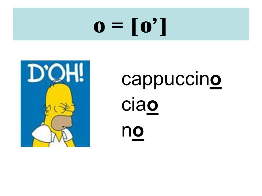 o = [o'] cappuccino ciao no